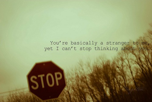 You're Basically A Stranger To Me, Yet I Can't Stop